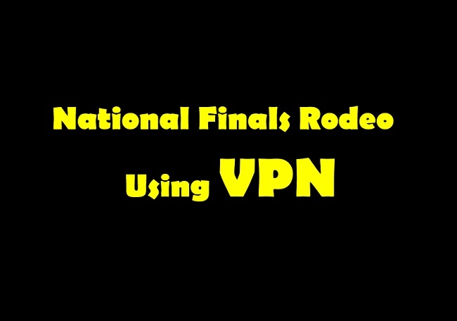National Finals Rodeo Live Through VPN